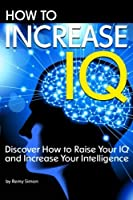 How to Increase IQ: Discover How to Raise Your IQ and Increase Your Intelligence【洋書】 [並行輸入品]