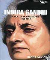 Indira Gandhi: A Political Biography 1966-1984
