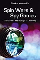 Spin Wars and Spy Games: Global Media and Intelligence Gathering (Hoover Institution Press Publication)