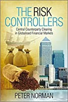 The Risk Controllers: Central Counterparty Clearing in Globalised Financial Markets [並行輸入品]
