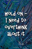 Hold On - I Need to Overthink About It Notebook: Lined Journal, 120 Pages, 6 x 9 inches, Fun Gift, Soft Cover, Red Matte Finish (Hold On - I Need to Overthink About It Journal)