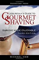 Leisureguy's Guide to Gourmet Shaving Third Edition: Shaving Made Enjoyable [並行輸入品]