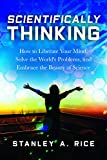 Scientifically Thinking: How to Liberate Your Mind, Solve the World's Problems, and Embrace the Beauty of Science (English Edition)