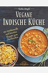 Vegane Indische Küche: Traditionelle und kreative Rezepte zum Nachkochen Hardcover