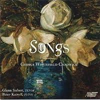 George Whitefield Chadwick: Songs by Glenn Siebert (2013-05-03)