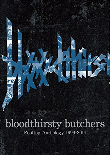bloodthirsty butchers Rooftop Anthology 1999~2014