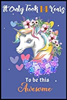 It Only Took 14 Years To Be This Awesome: A Nice Gift Idea For Unicorn Lovers Girl Women Gifts Journal Lined Notebook.Unicorn Birthday Journal for 14 Years Old Girls