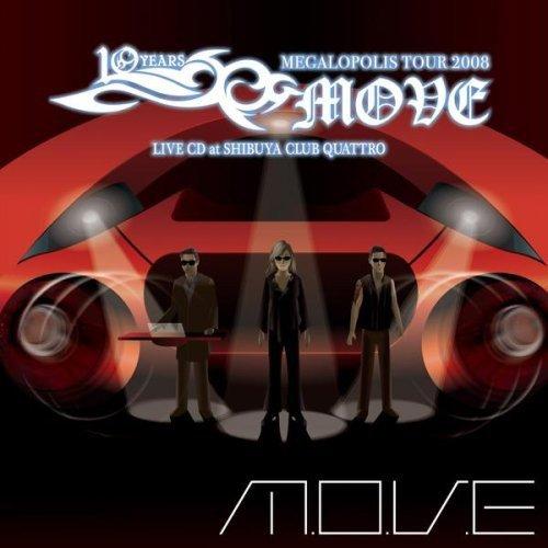 m.o.v.e 10YEARS ANNIVERSARY MEGALOPOLIS TOUR 2008 LIVE CD at SHIBUYA CLUB QUATTRO
