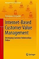 Internet-Based Customer Value Management: Developing Customer Relationships Online (Management for Professionals)
