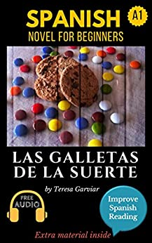 Spanish short stories for beginners (A1-A2): Las galletas de la suerte. Downloadable free Audio. English Edition: Learn Spanish. Improve Spanish Reading. ... Aprender español. Novel. (Spanish Edition) by [Garviar, Teresa]