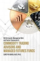 Performance, Managerial Skill, and Factor Exposures in Commodity Trading Advisors and Managed Futures Funds