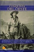 Breve historia de la conquista del oeste/ A Brief History Of The Conquest Of The West (Breve historia/ Brief History)