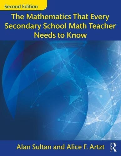 Download The Mathematics That Every Secondary School Math Teacher Needs to Know (Studies in Mathematical Thinking and Learning Series) 1138228613