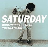 Saturday-Rock'n Roll Best of Yutaka by Yutaka Ozaki (2008-04-15)