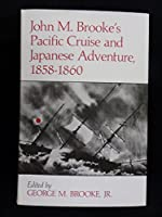 John M. Brooke's Pacific Cruise and Japanese Adventure, 1858-1860