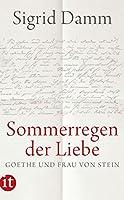 »Sommerregen der Liebe«: Goethe und Frau von Stein