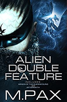 Alien Double Feature: Wings of the Guiding Suns and Aftermath by [Pax, M.]