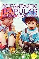Short Stories: 20 FANTASTIC POPULAR STORIES FOR KIDS: COLLECTION OF SHORT BEDTIME STORIES TO MAKE THEM LEARN AND SLEEP, Fun Bedtime Story Collection