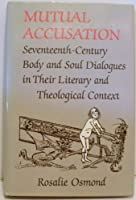 Mutual Accusation: Seventeenth-Century Body and Soul Dialogues in Their Literary and Theological Content
