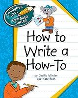 How to Write a How-To (Language Arts Explorer Junior)