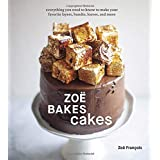 Zoë Bakes Cakes: Everything You Need to Know to Make Your Favorite Layers, Bundts, Loaves, and More (A Baking Book)