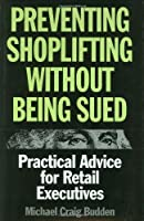 Preventing Shoplifting Without Getting Sued: Practical Advice for Retail Executives