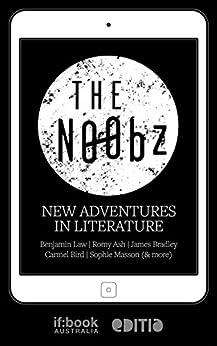 The N00bz: New adventures in literature by [Ash, Romy, Masson, Sophie, Bird, Carmel, Bradley, James, Williams, Sean, Field, GP, Law, Benjamin]
