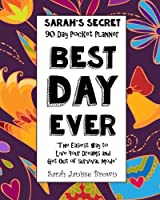 "Best Day Ever - 90 Day Pocket Planner: ""The Easiest way to Live Your Dreams and Get Out of Survival Mode"" (Sarah's Secret Pocket Planners)"