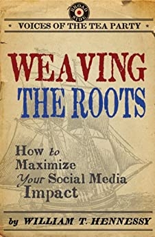 Weaving the roots how to maximize your social media impact weaving the roots how to maximize your social media impact voices of the tea fandeluxe Ebook collections