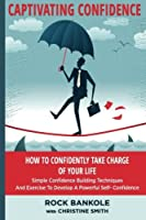 Captivating Confidence: How to Confidently Take Charge of Your Life (Self Confidence, Personal Development, Confidence, Introvert, Self Help Books, Confidence Building,)