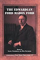 The Edwardian Ford Madox Ford (International Ford Madox Ford Studies)