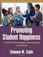 Promoting Student Happiness: Positive Psychology Interventions in Schools (Guilford Practical Intervention in the Schools)