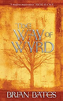 The Way Of Wyrd: Tales of an Anglo-Saxon Sorcerer by [Bates, Brian]