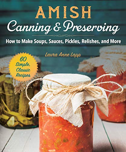 Amish Canning & Preserving: How to Make Soups, Sauces, Pickles, Relishes, and More (English Edition)