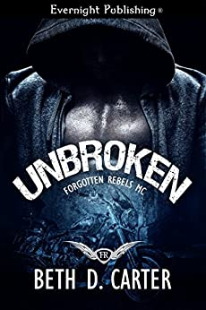 Unbroken (Forgotten Rebels MC Book 1) by [Carter, Beth D.]