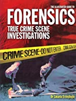 Illustrated Guide+ to Forensics: True Crime Scene Investigations [並行輸入品]