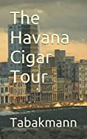 The Havana Cigar Tour by Tabakmann(2017-01-06)