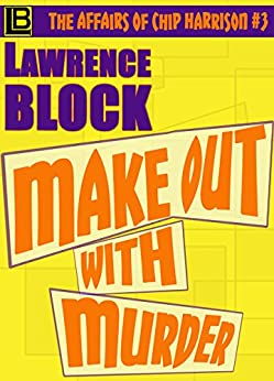 Make Out With Murder (The Affairs of Chip Harrison Book 3) by [Block, Lawrence]