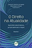 O DIREITO NA ATUALIDADE: questões doutrinárias, jurisprudenciais e legais - Volume I