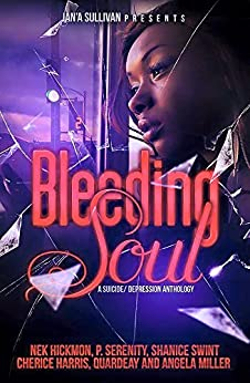Bleeding Soul: A Suicide Depression Anthology by [Hickmon, Nek, Serenity, P., Swint, Shanice, Harris, Cherice, Quardeay, Miller, Angela]