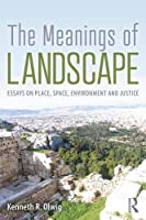 The Meanings of Landscape: Essays on Place, Space, Environment and Justice