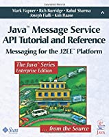 Java™ Message Service API Tutorial and Reference: Messaging for the J2EE™ Platform (Java Series)