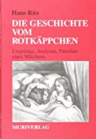 Die Geschichte vom Rotkaeppchen: Urspruenge, Analysen, Parodien eines Maerchens