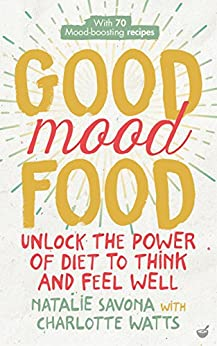 Good Mood Food: Unlock the power of diet to think and feel well by [Savona, Natalie ]