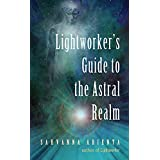 Lightworker'S Guide to the Astral Realm: Astral Projection for Empaths