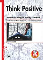 Think Positive―Healthy Living in Today's World 今日の社会と健康