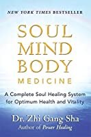 Soul Mind Body Medicine: A Complete Soul Healing System for Optimum Health and Vitality by Dr. Zhi Gang Sha(2006-04-14)