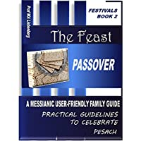 Passover: A Messianic User-Friendly Family Guide (Festivals Series Book 2) (English Edition)
