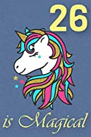 26 is Magical - Birthday unicorn lined journal: A fun book to celebrate your age