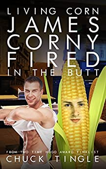 Living Corn James Corny Fired In The Butt by [Tingle, Chuck]